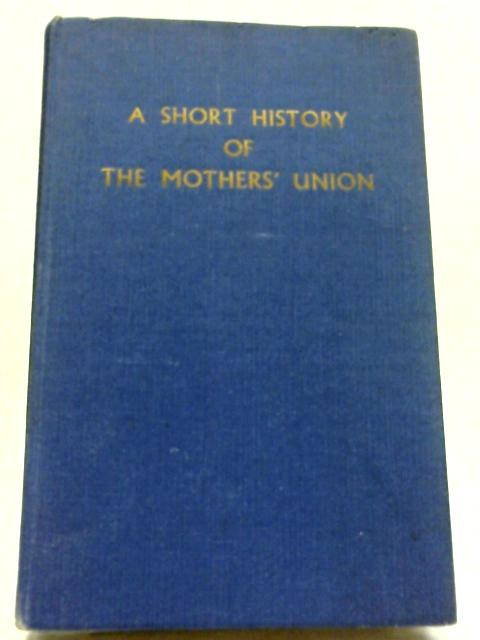 A Short History of The Mothers' Union By Violet B. Lancaster