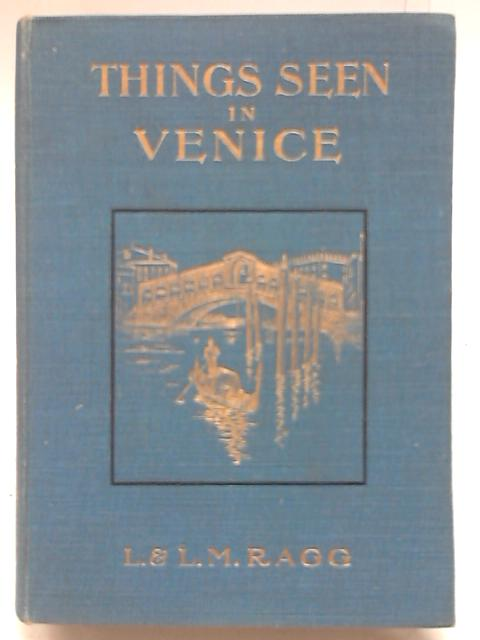 Things Seen in Venice By Ragg Lonsdale & Laura M. Ragg