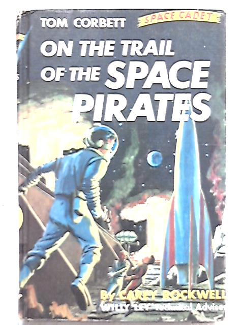 Tom Corbett: On the Trail of the Space Pirates by Carey Rockwell