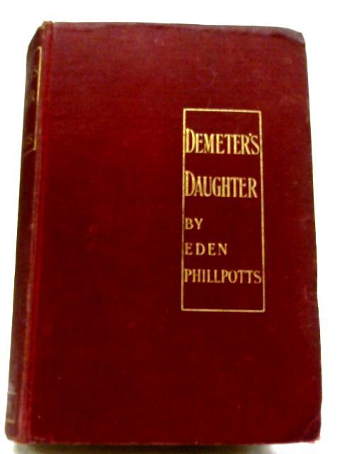 Demeter's Daughter By Eden Phillpotts