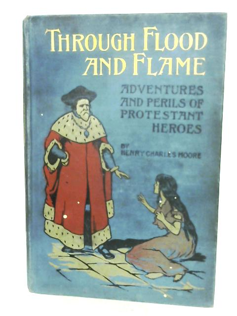 Through Flood And Flame By Henry Charles Moore