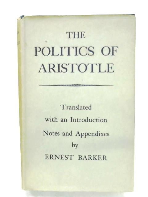 The Politics Of Aristotle by Ernest Barker (Trans.)