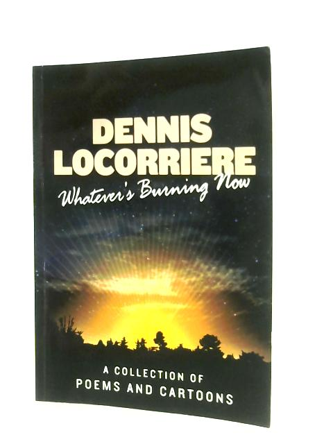 Whatever's Burning Now by Dennis Locorriere