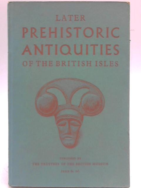 Later Prehistoric Antiquities of the British Isles By Anon
