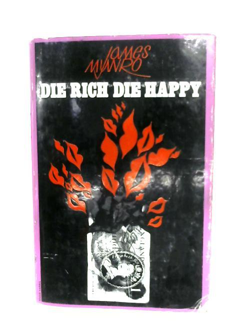 Die Rich, Die Happy by James Munro