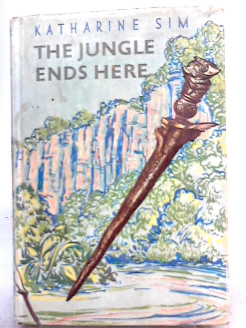 The Jungle Ends Here by Katharine Sim