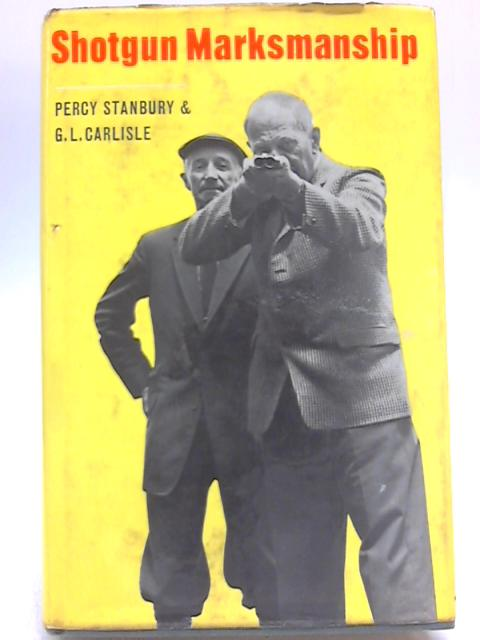 Shotgun Marksmanship By Percy Stanbury & G L. Carlisle