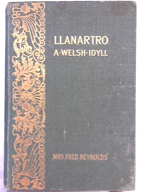 Llanartro, A Welsh Idyll By Mrs. Fred Reynolds