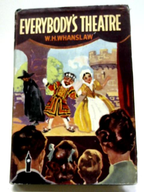 Everybody's Theatre, and How to Make It By H. W Whanslaw