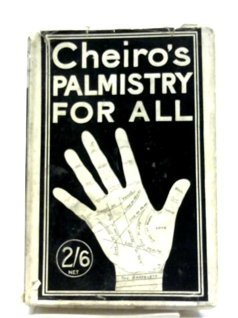 Cheiro's Palmistry For All: Containing New Informati on on the Study of the Hand Never Published Before by Cheiro