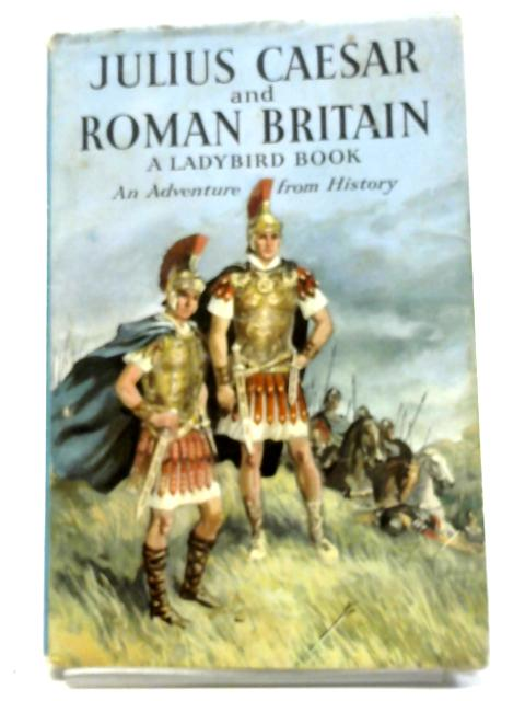 Julius Caesar And Roman Britain An Adventure From History A Ladybird Book, by L. Du Garde Peach