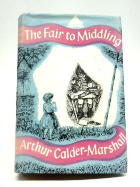 The Fair To Middling: A Mystery By Arthur Calder-Marshall