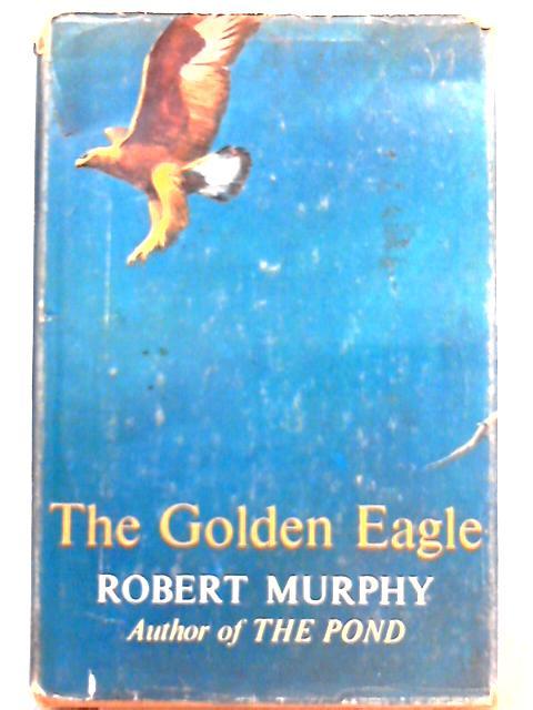 The Golden Eagle By Robert Murphy