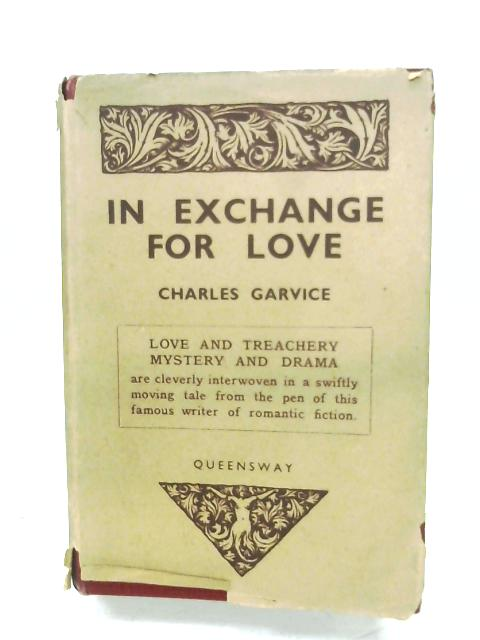 In Exchange For Love By Charles Garvice