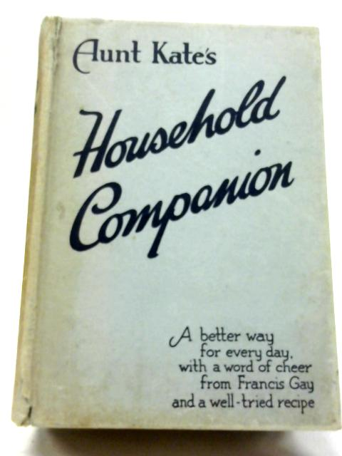 Aunt Kate's Household Companion By Aunt Kate
