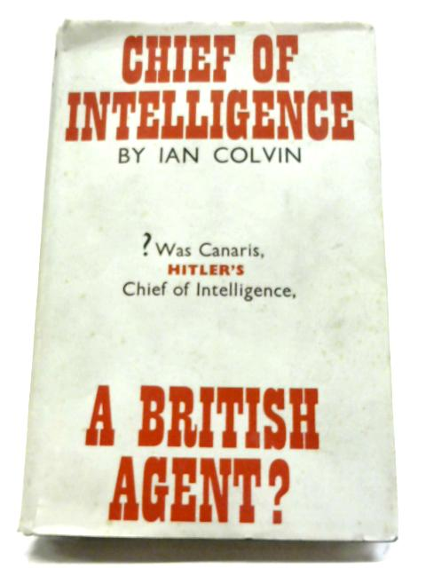 Chief of Intelligence By Ian Colvin