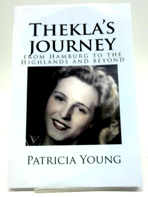 Thekla's Journey: From Hamburg To The Highlands And Beyond by Patricia Young
