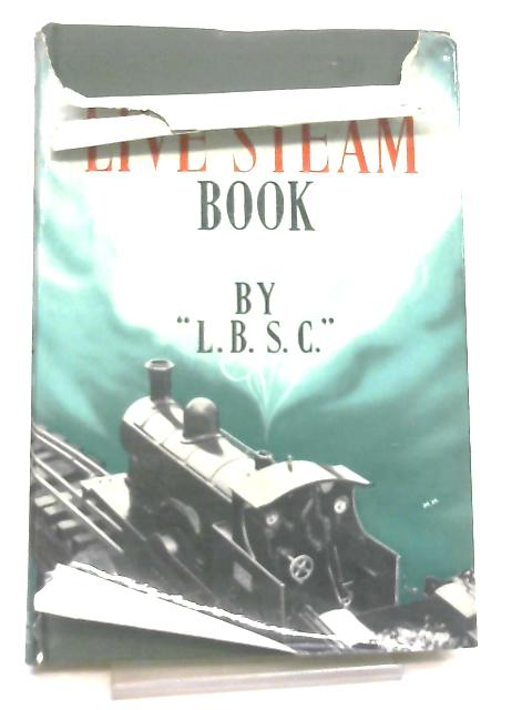 The Live Steam Book By L. B. S. C.