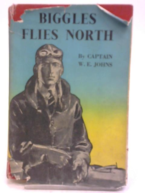 Biggles Flies North By Captain W.E. Johns