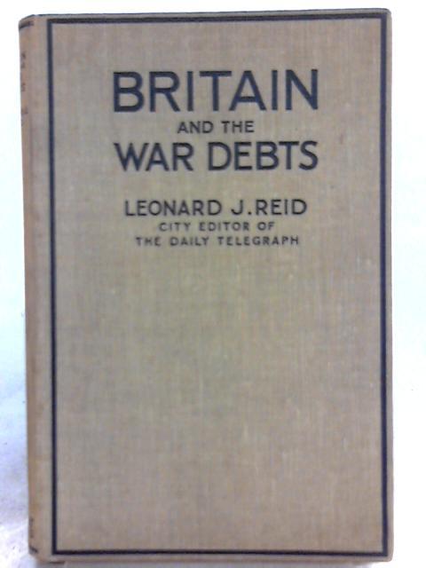 Britain and the War Debts By Leonard J. Reid