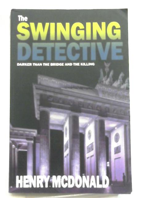 The Swinging Detective, A Martin Peters Mystery by Henry McDonald