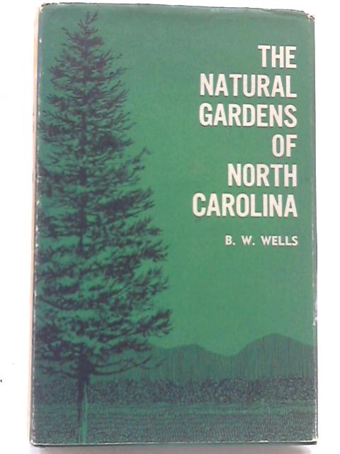 The Natural Gardens of North Carolina by B. W. Wells