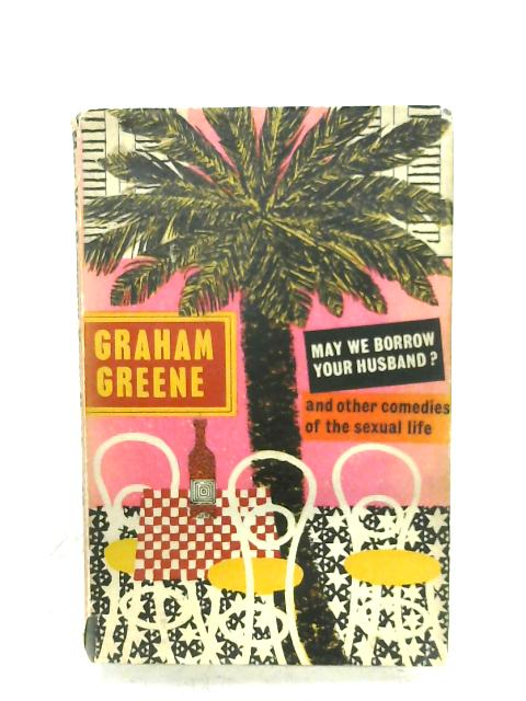 May We Borrow Your husband? by Graham Greene