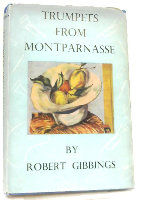 Trumpets from Montparnasse By Robert Gibbings