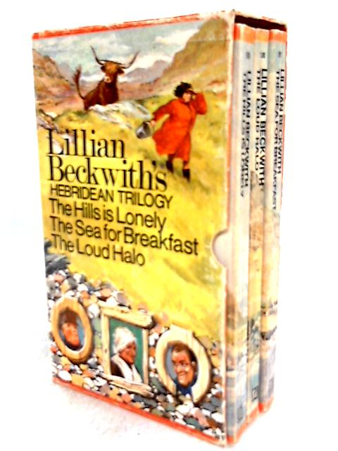 Lillian Beckwith's Hebridean Trilogy - The Hills is Lonely, The Sea for Breakfast, The Loud Halo By Lillian Beckwith