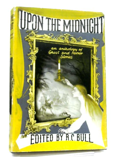 Upon the Midnight, An Anthology of Ghost and Horror Stories by Randolph Cecil Bull