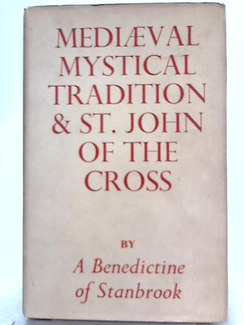 Mediaeval Mystical Tradition & St. John Of The Cross by A Benedictrine Of Stanbrook