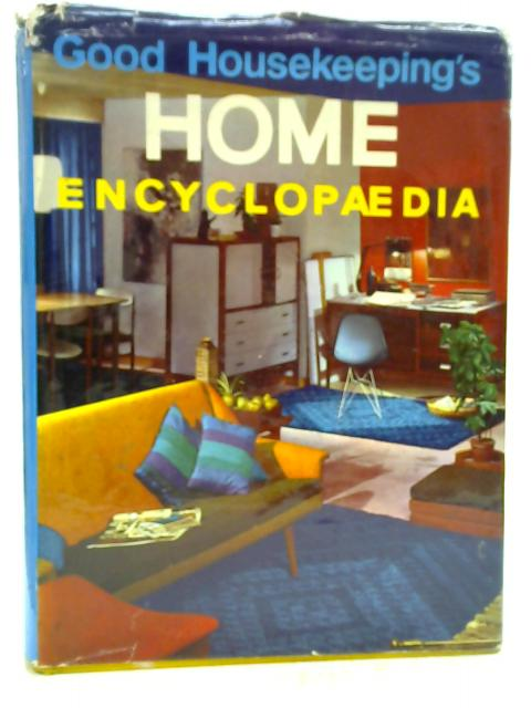 Good Housekeeping's Home Encyclopaedia By Various