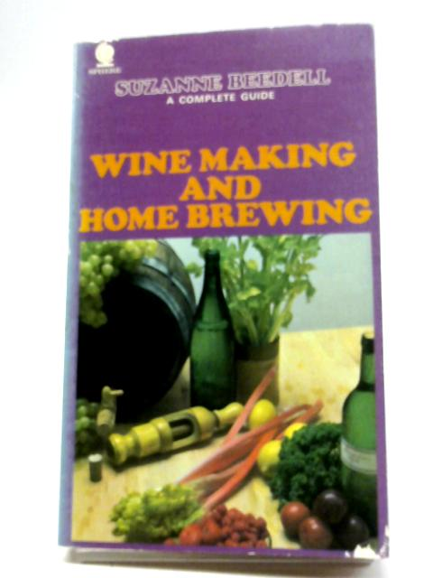 Winemaking And Home Brewing: A Complete Guide by Suzanne Mollie Beedell