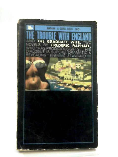 The Trouble With England and The Graduate Wife By Frederic Raphael