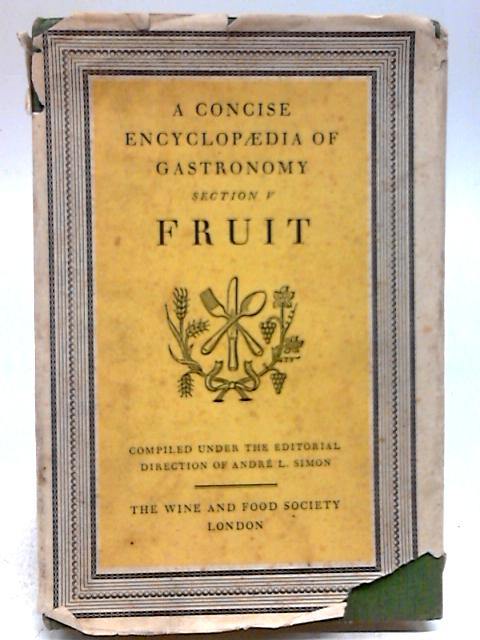 Concise Encyclopaedia of Gastronomy Section V - Fruit By André L Simon