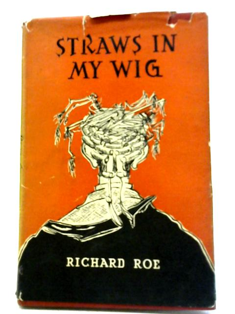 Straws In My Wig By Richard Roe
