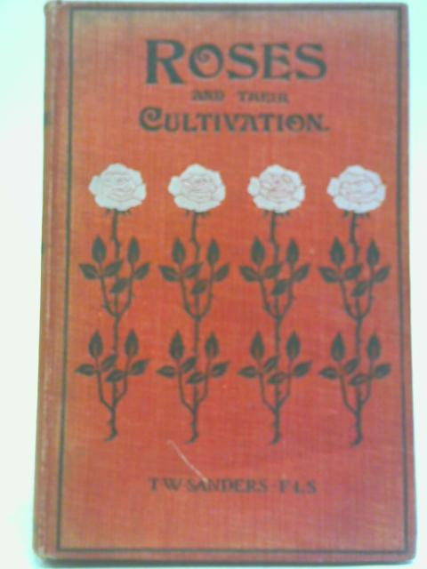 Roses and Their Cultivation By T. W. Sanders