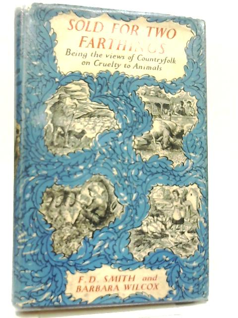 Sold for Two Farthings By F. D. Smith & B. Wilcox