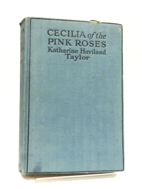 Cecilia of the Pink Roses By Katharine Haviland Taylor