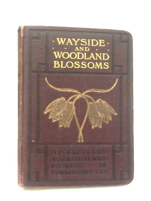 Wayside and Woodland Blossoms Second Series By Edward Step