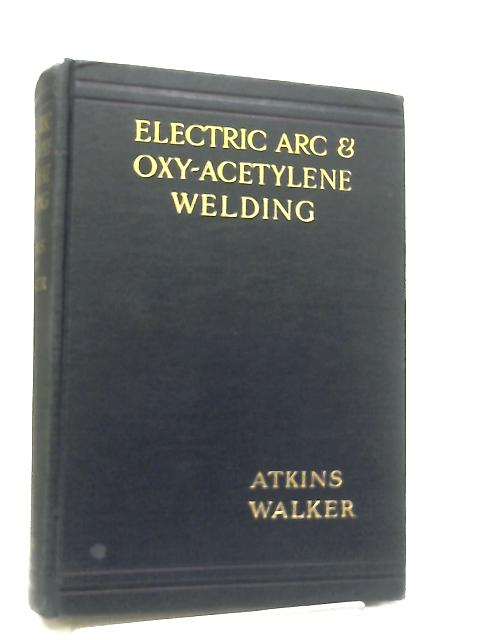 Electric Arc and Oxy-Acetylene Welding By E. A. Atkins