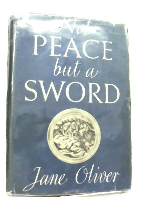 Not Peace but a Sword By Jane Oliver