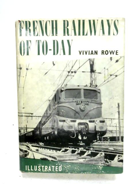 French Railways Of To-Day By Vivian Rowe