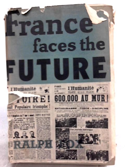 France Faces the Future By Ralph Fox