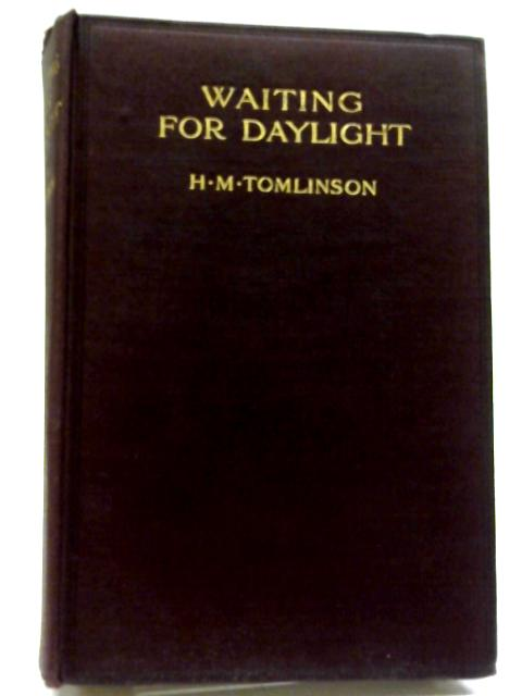 Waiting for Daylight By H M Tomlinson