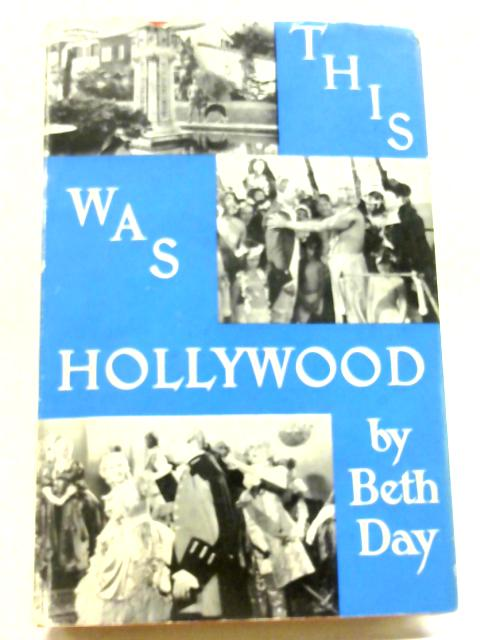 This Was Hollywood: An Affectionate History of Filmland's Golden Years By Beth Day