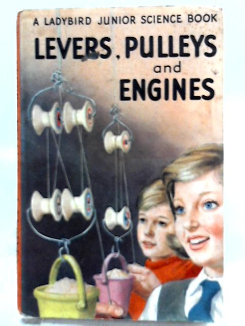 Levers, Pulleys and Engines by Frank Edward Newing
