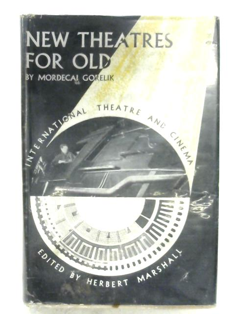 New Theatres For Old By Mordecai Gorelik