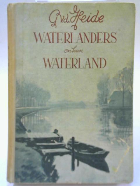 Waterlanders en hun Waterland By G. Van der Heide