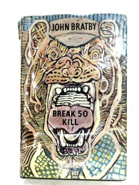 Break 50 Kill By John Bratby
